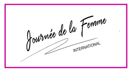SPÉCIAL JOURNÉE DE LA FEMME  !